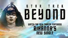 Η Rihanna επενδύει μουσικά το νέο τρέιλερ του Star Trek Beyond. Δείτε το!