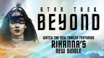 Η  Ριάνα επενδύει μουσικά το νέο τρέιλερ του Star Trek Beyond. Δείτε το!