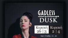 Gadless + DUSK Κυριακή 26 Μαρτίου & Κυριακή 2 Απριλίου Σταυρός του Νότου Club