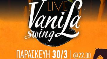 VANILA SWING live @ AΛΜΑΓΕΣΤΗ Παρασκευή 30 Μαρτίου