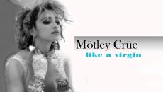 """Αυτό το ακούσατε; Οι Mötley Crüe τραγουδούν το """"Like A Virgin"""" της Μαντόνα"""