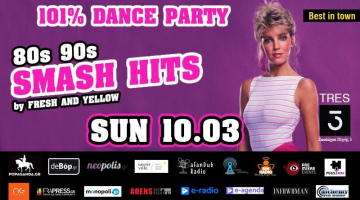 """""""80's – 90's SMASH HITS"""" 101% DANCE PARTY By Fresh and Yellow @ TRES 