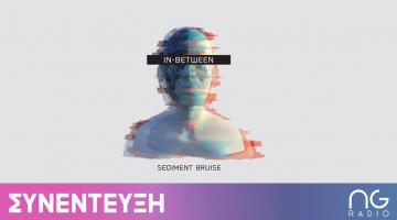 """ΣΥΝΕΝΤΕΥΞΗ   Sediment Bruise: « Το """"In-Between"""" μιλάει για την ύπαρξή μας ανάμεσα στην ζωή και στον θάνατο»"""