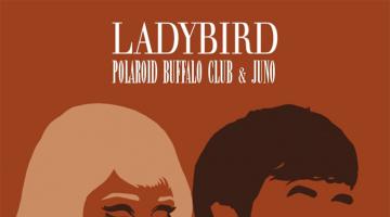 """Ακούστε την διασκευή του θρυλικού """"LADYBIRD"""" από τους Polaroid Buffalo Club και την Juno"""