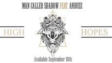 """Ακούστε το ντεμπούτο single των Man Called Shadow """"High Hopes""""   Συμμετέχει ο Anduze"""