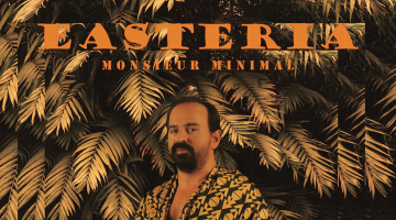 Monsieur Minimal – Easteria album| Νέο άλμπουμ
